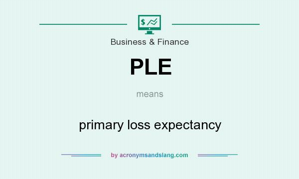 What does PLE mean? It stands for primary loss expectancy