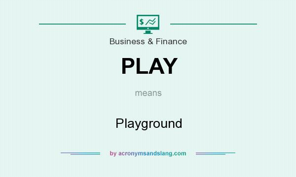 What does PLAY mean? It stands for Playground