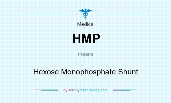 What does HMP mean? It stands for Hexose Monophosphate Shunt