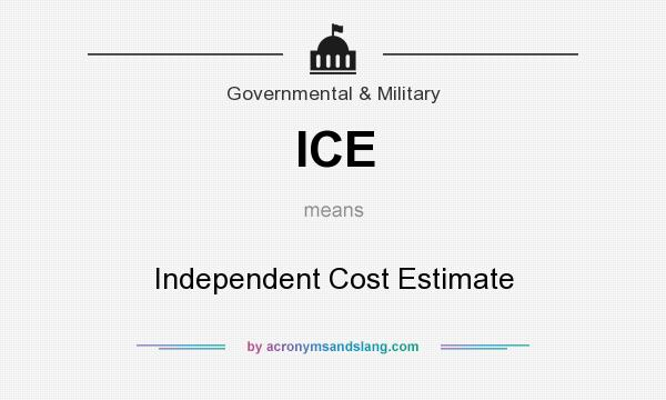 What does ICE mean? It stands for Independent Cost Estimate