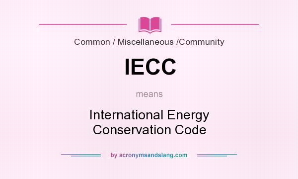 What does IECC mean? It stands for International Energy Conservation Code