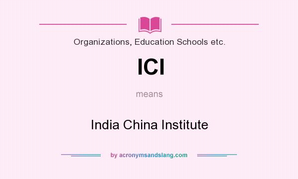 What does ICI mean? It stands for India China Institute