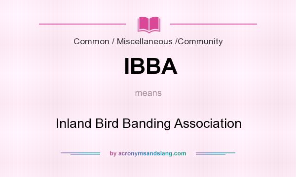 What does IBBA mean? It stands for Inland Bird Banding Association