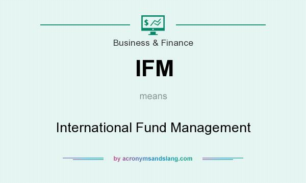 What does IFM mean? It stands for International Fund Management