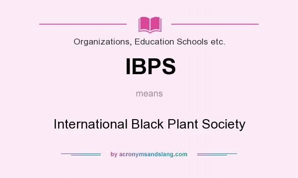 What does IBPS mean? It stands for International Black Plant Society