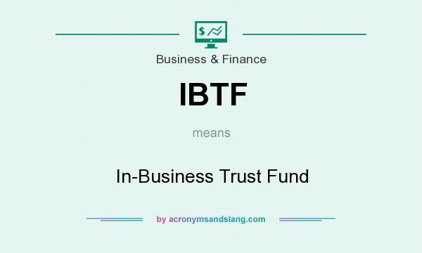 What does IBTF mean? It stands for In-Business Trust Fund
