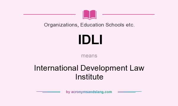 What does IDLI mean? It stands for International Development Law Institute