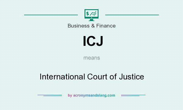 What does ICJ mean? It stands for International Court of Justice