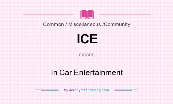 What does ICE mean? It stands for In Car Entertainment