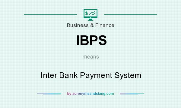 What does IBPS mean? It stands for Inter Bank Payment System