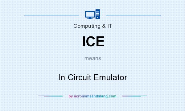 What does ICE mean? It stands for In-Circuit Emulator