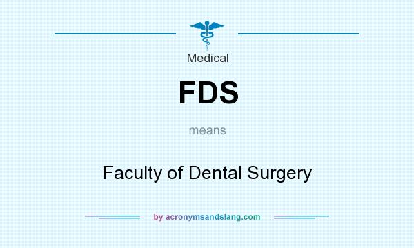 What does FDS mean? It stands for Faculty of Dental Surgery