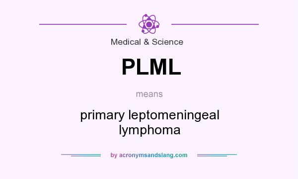 What does PLML mean? It stands for primary leptomeningeal lymphoma