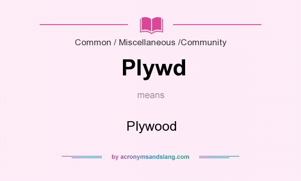 What does Plywd mean? It stands for Plywood