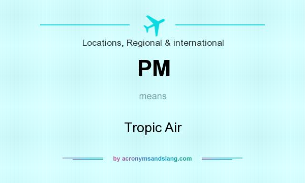 What does PM mean? It stands for Tropic Air