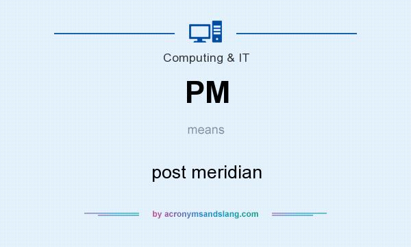 What does PM mean? It stands for post meridian