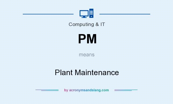 What does PM mean? It stands for Plant Maintenance