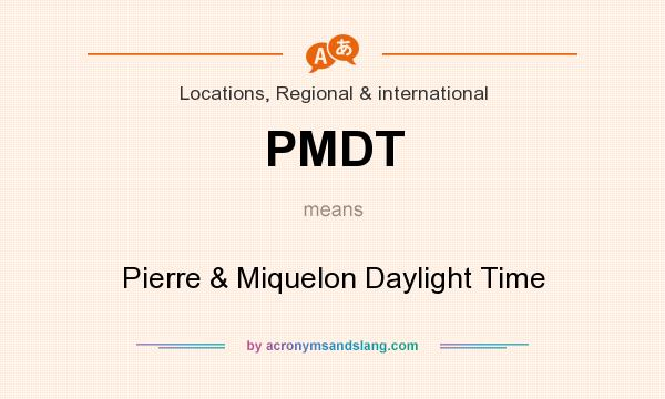 What does PMDT mean? It stands for Pierre & Miquelon Daylight Time