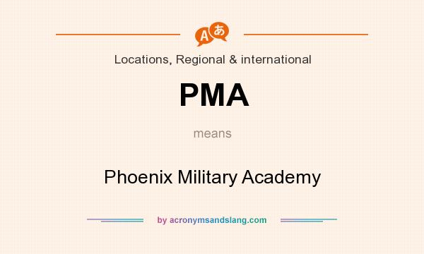 What does PMA mean? It stands for Phoenix Military Academy