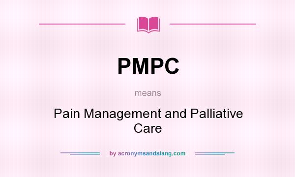 What does PMPC mean? It stands for Pain Management and Palliative Care