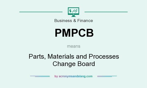 What does PMPCB mean? It stands for Parts, Materials and Processes Change Board