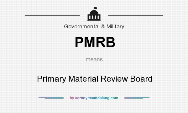 What does PMRB mean? It stands for Primary Material Review Board