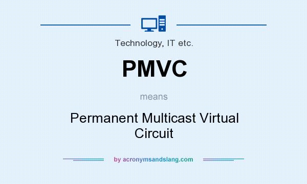 What does PMVC mean? It stands for Permanent Multicast Virtual Circuit