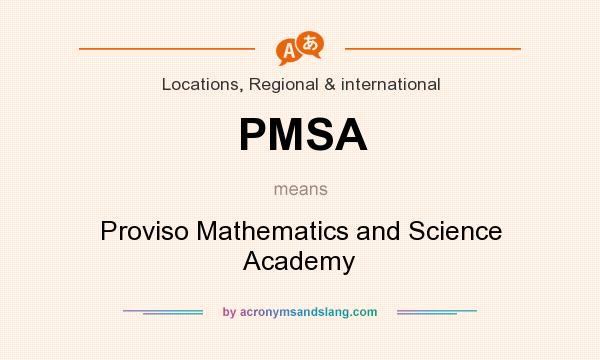 What does PMSA mean? It stands for Proviso Mathematics and Science Academy