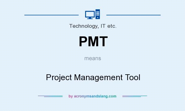 What does PMT mean? It stands for Project Management Tool