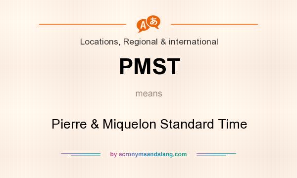 What does PMST mean? It stands for Pierre & Miquelon Standard Time