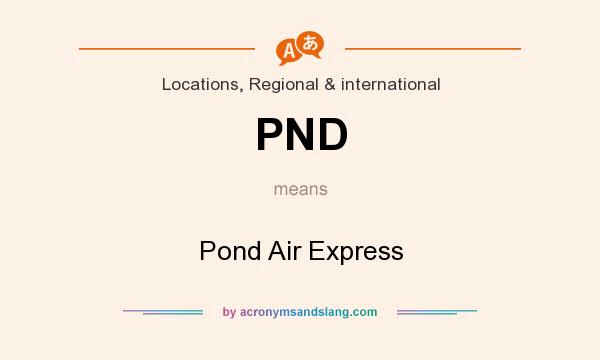 What does PND mean? It stands for Pond Air Express