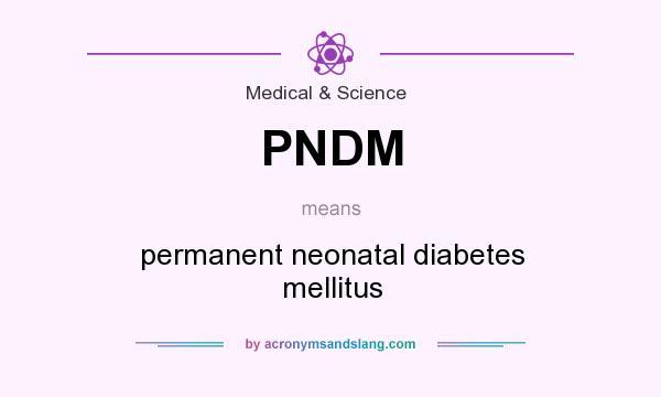 What does PNDM mean? It stands for permanent neonatal diabetes mellitus