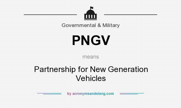 What does PNGV mean? It stands for Partnership for New Generation Vehicles