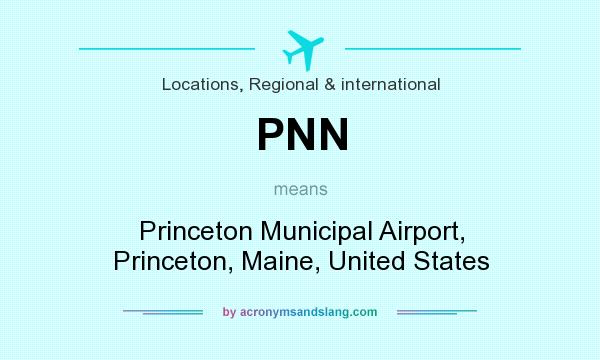 What does PNN mean? It stands for Princeton Municipal Airport, Princeton, Maine, United States