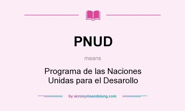 What does PNUD mean? It stands for Programa de las Naciones Unidas para el Desarollo