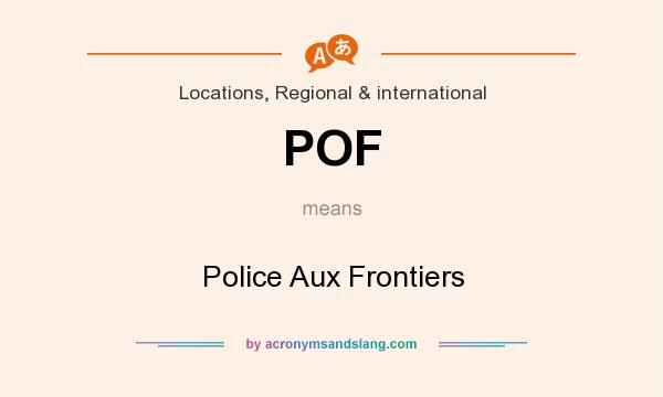 What does POF mean? It stands for Police Aux Frontiers