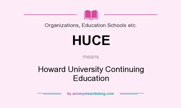 What does HUCE mean? It stands for Howard University Continuing Education