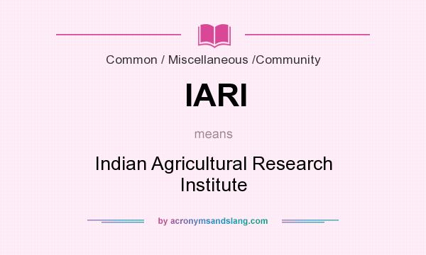What does IARI mean? It stands for Indian Agricultural Research Institute