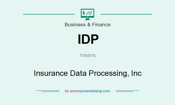 What does IDP mean? It stands for Insurance Data Processing, Inc
