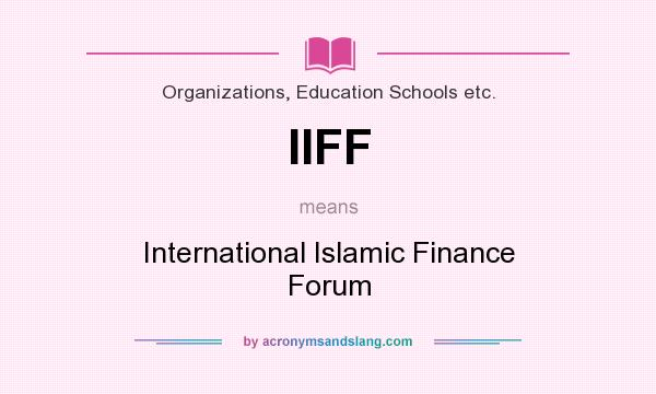What does IIFF mean? It stands for International Islamic Finance Forum