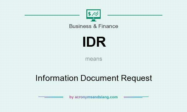 What does IDR mean? It stands for Information Document Request