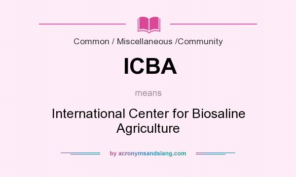 What does ICBA mean? It stands for International Center for Biosaline Agriculture