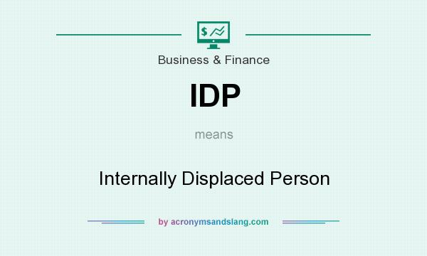 What does IDP mean? It stands for Internally Displaced Person