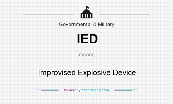 What does IED mean? It stands for Improvised Explosive Device