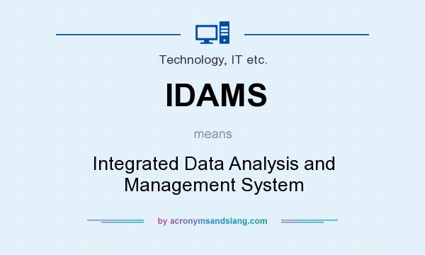What does IDAMS mean? It stands for Integrated Data Analysis and Management System