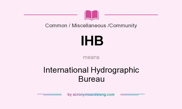 What does IHB mean? It stands for International Hydrographic Bureau