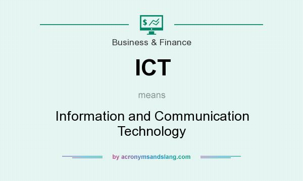 What does ICT mean? It stands for Information and Communication Technology