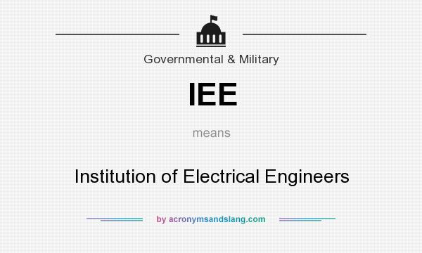 What does IEE mean? It stands for Institution of Electrical Engineers