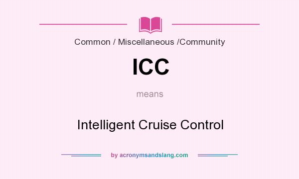 What does ICC mean? It stands for Intelligent Cruise Control