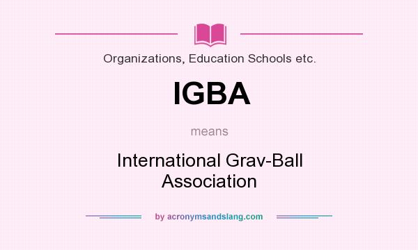 What does IGBA mean? It stands for International Grav-Ball Association
